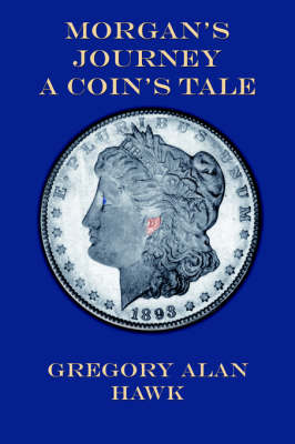 Morgan's Journey A Coin's Tale