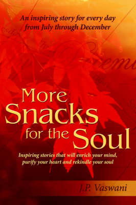 More Snacks for the Soul: Inspiring Stories That Will Enrich Your Mind, Purify Your Heart and Rekindle Your Soul