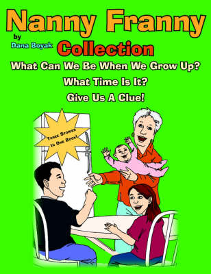 Nanny Franny Collection: Nanny Franny... What Can We Be When We Grow Up / Nanny Franny... What Time Is It? / Nanny Franny... Give Us A Clue!