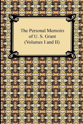 The Personal Memoirs of U. S. Grant (Volumes I and II)
