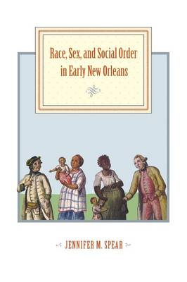 Race, Sex, and Social Order in Early New Orleans