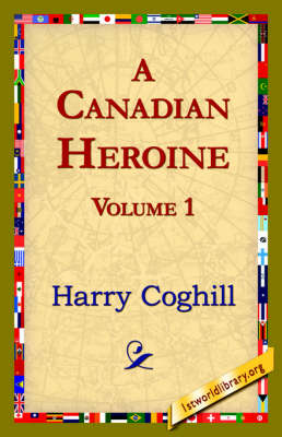 A Canadian Heroine, Volume 1