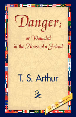 Danger; Or Wounded in the House of a Friend