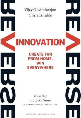 Reverse Innovation: Create Far From Home, Win Everywhere