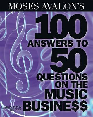 Moses Avalon's 100 Answers to 50 Questions on the Music Business