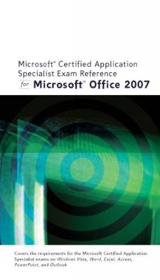 Microsoft Certified Application Specialist Exam Reference for Microsoft Office 2007
