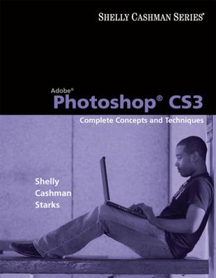 Adobe Photoshop Cs3: Complete Concepts and Techniques