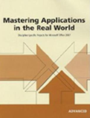 Mastering Applications in the Real World: Discipline-Specific Projects for Microsoft Office 2007, Advanced