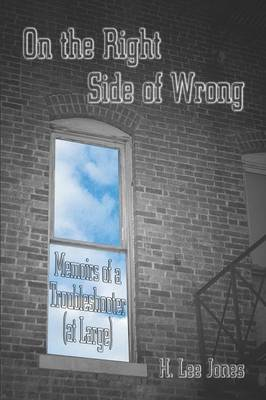 On the Right Side of Wrong: Memoirs of a Troubleshooter (at Large)