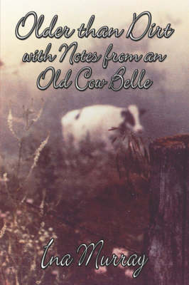 Older Than Dirt with Notes from an Old Cow Belle