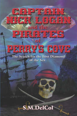 Captain Nick Logan and the Pirates of Perry's Cove: The Search for the Lost Diamond of the Sea