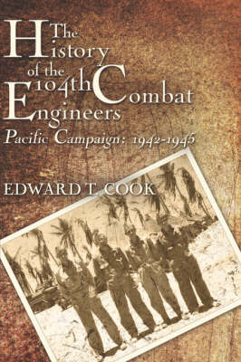 The History of the 104th Combat Engineers: Pacific Campaign: 1942-1945