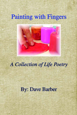 Painting with Fingers: A Collection of Life Poetry