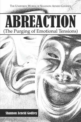 Abreaction: The Purging of Emotional Tensions the Unspoken Words of Shannon Aeneid Godfrey