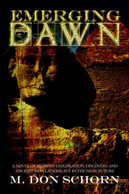 Emerging Dawn: A Novel of Modern Exploration, Discovery and Ancient Revelations, Set in the Near Future