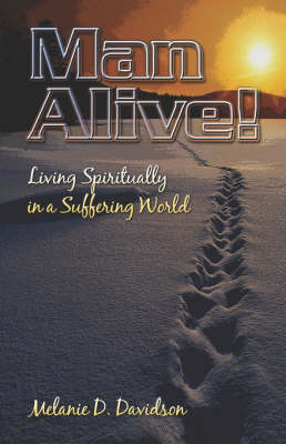 Man Alive!: Living Spiritually in a Suffering World