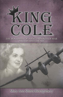 King Cole: The Biography of a Ww2 Prisoner of War and His Sweetheart