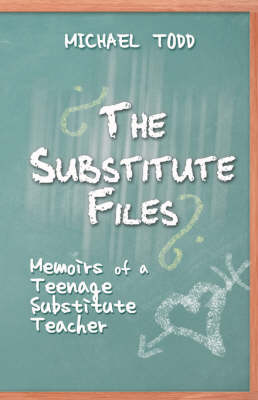 The Substitute Files: Memoirs of a Teenage Substitute Teacher