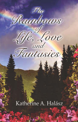 The Rainbows of Life, Love, and Fantasies