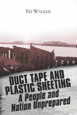 Duct Tape and Plastic Sheeting: A People and Nation Unprepared for Disaster