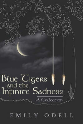 Blue Tigers and the Infinite Sadness: A Collection