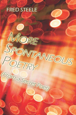 More Spontaneous Poetry: From a Secret Poet