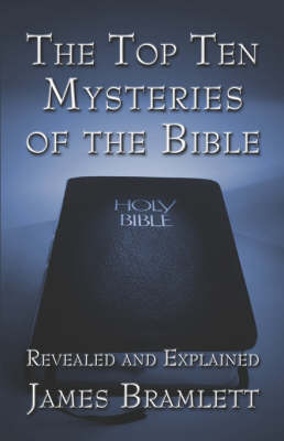 The Top Ten Mysteries of the Bible: Revealed and Explained