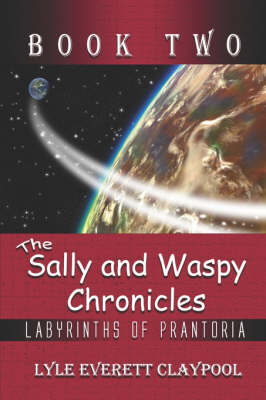 The Sally and Waspy Chronicles: Labyrinths of Prantoria: Book Two