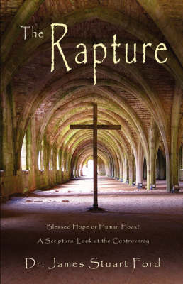 The Rapture: Blessed Hope or Human Hoax? a Scriptural Look at the Controversy