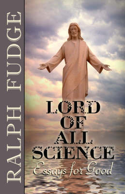 Lord of All Science: Essays for Good
