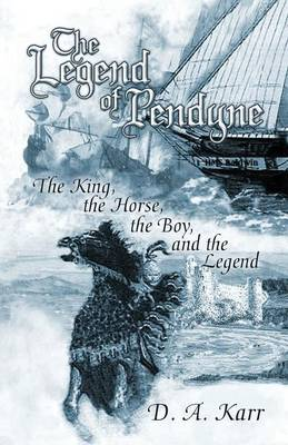 The Legend of Pendyne: The King, the Horse, the Boy, and the Legend