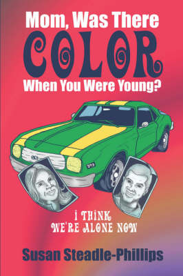 Mom, Was There Color When You Were Young?: I Think We're Alone Now