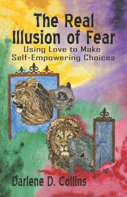 The Real Illusion of Fear: Using Love to Make Self-Empowering Choices
