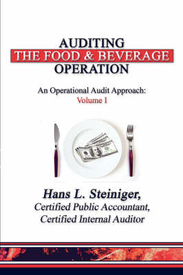 Auditing the Food & Beverage Operation: An Operational Audit Approach: Volume I