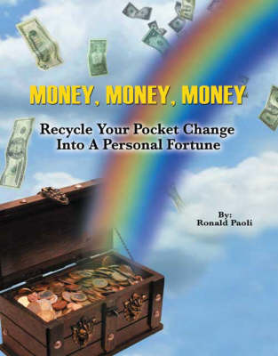 Money, Money, Money: Recycle Your Pocket Change into a Personal Fortune