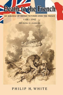 Death to the French: An Almanac of British Victories Over the French, 1106-1942