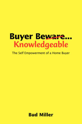 Buyer be Knowledgable: The Self Empowerment of a Home Buyer