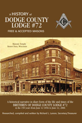 A History of Dodge County Lodge: Free and Accepted Masons: No. 72