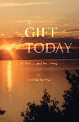 The Gift of Today: A Memoir and Testimony