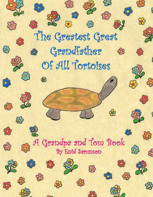 The Greatest Great Grandfather of All Tortoises: A Grandpa and Tom Book