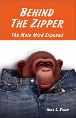 Behind the Zipper: The Male Mind Exposed