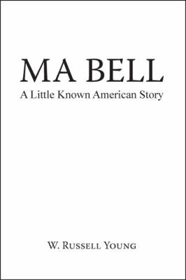 Ma Bell: A Little Known American Story