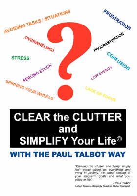 Clear the Clutter and Simplify Your Life: With the Paul Talbot Way