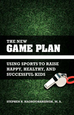 The New Game Plan: Using Sports to Raise Happy, Healthy, and Successful Kids