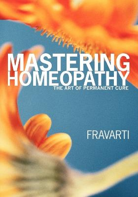 Mastering Homeopathy: The Art of Permanent Cure