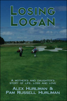 Losing Logan: A Mother's and Daughter's Story of Life, Loss and Love
