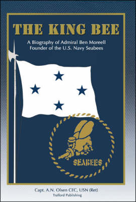 The King Bee: A Biography of Admiral Ben Moreell