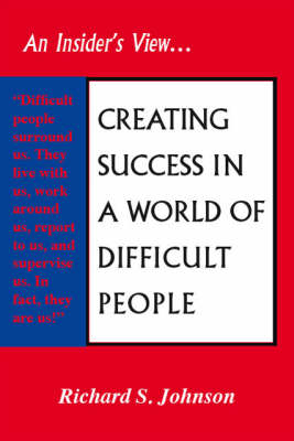 Creating Success in a World of Difficult People