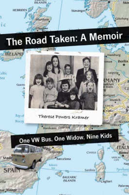 The Road Taken: A Memoir - One VW Bus, One Widow, Nine Kids