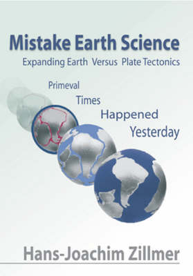 Mistake Earth Science: Expanding Earth Versus Plate Tectonics - Primeval Times Happened Yesterday